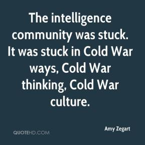 Amy Zegart - The intelligence community was stuck. It was stuck in Cold War ways, Cold War thinking, Cold War culture.