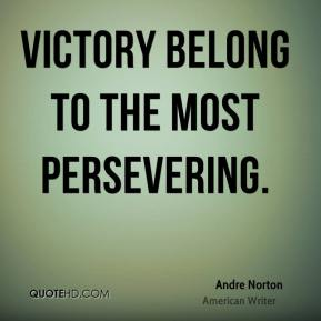 Victory belong to the most persevering.