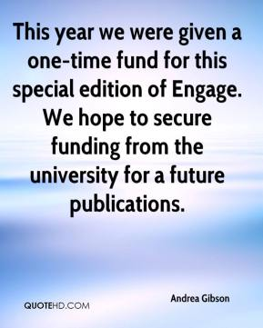 Andrea Gibson - This year we were given a one-time fund for this special edition of Engage. We hope to secure funding from the university for a future publications.
