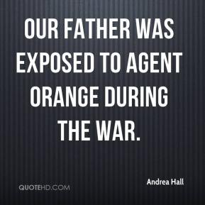 Andrea Hall - Our father was exposed to Agent Orange during the war.