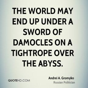 The world may end up under a Sword of Damocles on a tightrope over the abyss.