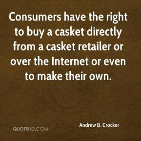 Andrew B. Crocker - Consumers have the right to buy a casket directly from a casket retailer or over the Internet or even to make their own.
