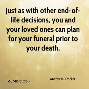 Andrew B. Crocker - Just as with other end-of-life decisions, you and your loved ones can plan for your funeral prior to your death.