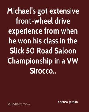 Andrew Jordan - Michael's got extensive front-wheel drive experience from when he won his class in the Slick 50 Road Saloon Championship in a VW Sirocco.