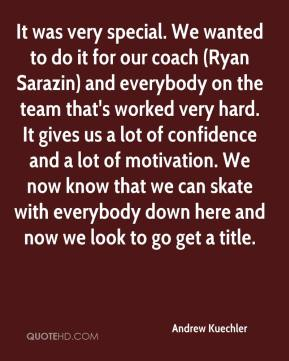 Andrew Kuechler - It was very special. We wanted to do it for our coach (Ryan Sarazin) and everybody on the team that's worked very hard. It gives us a lot of confidence and a lot of motivation. We now know that we can skate with everybody down here and now we look to go get a title.