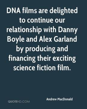 Andrew MacDonald - DNA films are delighted to continue our relationship with Danny Boyle and Alex Garland by producing and financing their exciting science fiction film.
