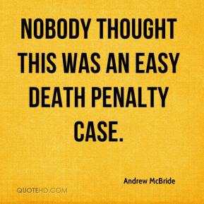 Andrew McBride - Nobody thought this was an easy death penalty case.