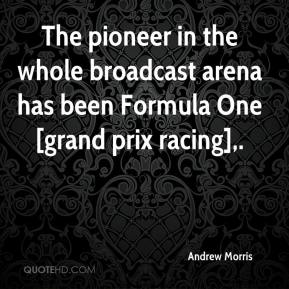 Andrew Morris - The pioneer in the whole broadcast arena has been Formula One [grand prix racing].