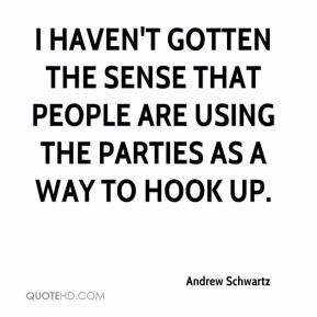 I haven't gotten the sense that people are using the parties as a way to hook up.