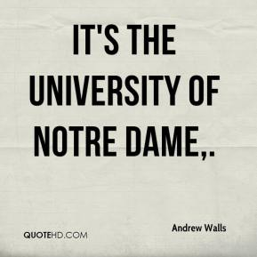 Andrew Walls - It's the University of Notre Dame.