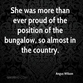 She was more than ever proud of the position of the bungalow, so almost in the country.