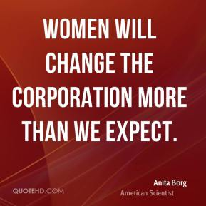 Anita Borg - Women will change the corporation more than we expect.