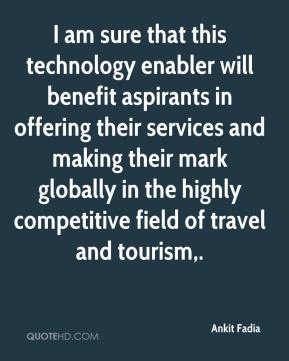 Ankit Fadia - I am sure that this technology enabler will benefit aspirants in offering their services and making their mark globally in the highly competitive field of travel and tourism.