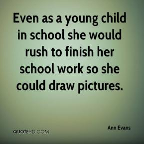 Ann Evans - Even as a young child in school she would rush to finish her school work so she could draw pictures.