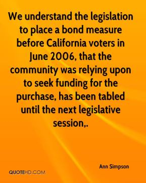 Ann Simpson - We understand the legislation to place a bond measure before California voters in June 2006, that the community was relying upon to seek funding for the purchase, has been tabled until the next legislative session.