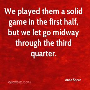 Anna Spear - We played them a solid game in the first half, but we let go midway through the third quarter.