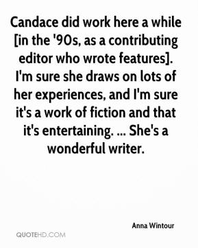 Candace did work here a while [in the '90s, as a contributing editor who wrote features]. I'm sure she draws on lots of her experiences, and I'm sure it's a work of fiction and that it's entertaining. ... She's a wonderful writer.