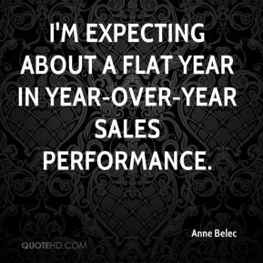 Anne Belec - I'm expecting about a flat year in year-over-year sales performance.