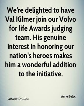 We're delighted to have Val Kilmer join our Volvo for life Awards judging team. His genuine interest in honoring our nation's heroes makes him a wonderful addition to the initiative.