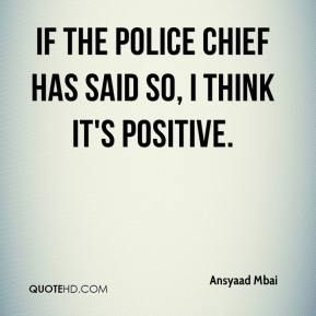 Ansyaad Mbai - If the police chief has said so, I think it's positive.