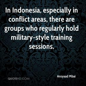 Ansyaad Mbai - In Indonesia, especially in conflict areas, there are groups who regularly hold military-style training sessions.