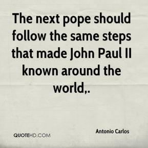Antonio Carlos - The next pope should follow the same steps that made John Paul II known around the world.