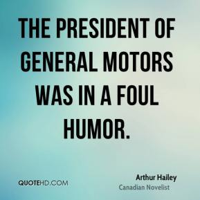The president of General Motors was in a foul humor.