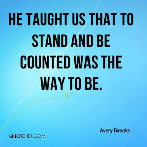 Avery Brooks - He taught us that to stand and be counted was the way to be.