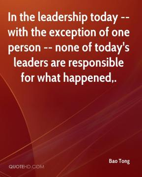 Bao Tong - In the leadership today -- with the exception of one person -- none of today's leaders are responsible for what happened.