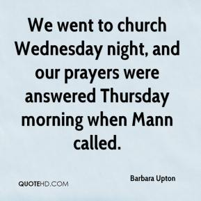 Barbara Upton - We went to church Wednesday night, and our prayers were answered Thursday morning when Mann called.