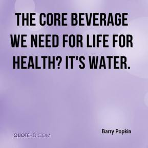 Barry Popkin - The core beverage we need for life for health? It's water.