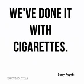 Barry Popkin - We've done it with cigarettes.