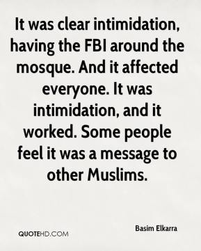 Basim Elkarra - It was clear intimidation, having the FBI around the mosque. And it affected everyone. It was intimidation, and it worked. Some people feel it was a message to other Muslims.