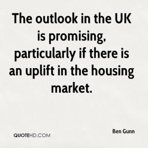 Ben Gunn - The outlook in the UK is promising, particularly if there is an uplift in the housing market.