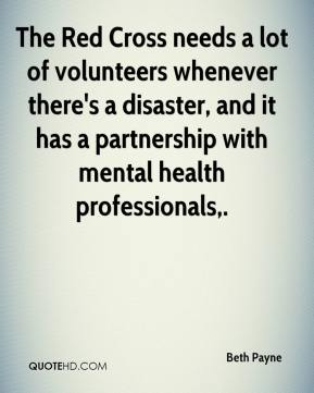 Beth Payne - The Red Cross needs a lot of volunteers whenever there's a disaster, and it has a partnership with mental health professionals.