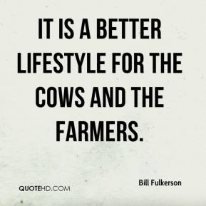 Bill Fulkerson - It is a better lifestyle for the cows and the farmers.