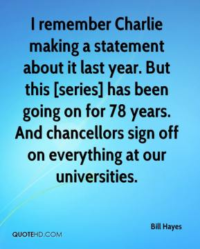 Bill Hayes - I remember Charlie making a statement about it last year. But this [series] has been going on for 78 years. And chancellors sign off on everything at our universities.