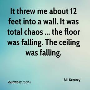 It threw me about 12 feet into a wall. It was total chaos ... the floor was falling. The ceiling was falling.