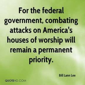 Bill Lann Lee - For the federal government, combating attacks on America's houses of worship will remain a permanent priority.