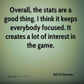 Bill McChesney - Overall, the stats are a good thing. I think it keeps everybody focused. It creates a lot of interest in the game.