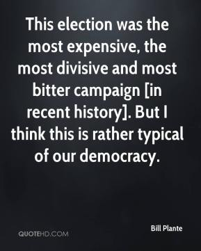 Bill Plante - This election was the most expensive, the most divisive and most bitter campaign [in recent history]. But I think this is rather typical of our democracy.