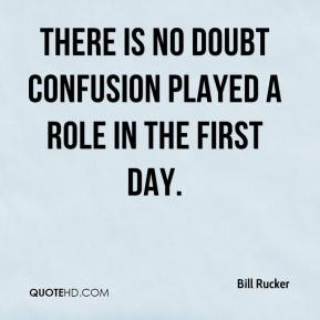 Bill Rucker - There is no doubt confusion played a role in the first day.