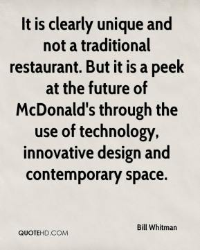 It is clearly unique and not a traditional restaurant. But it is a peek at the future of McDonald's through the use of technology, innovative design and contemporary space.