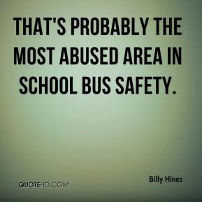 Billy Hines - That's probably the most abused area in school bus safety.