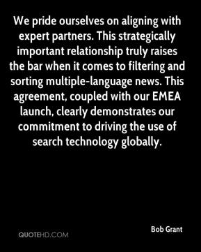 Bob Grant - We pride ourselves on aligning with expert partners. This strategically important relationship truly raises the bar when it comes to filtering and sorting multiple-language news. This agreement, coupled with our EMEA launch, clearly demonstrates our commitment to driving the use of search technology globally.
