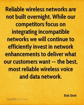Bob Stott - Reliable wireless networks are not built overnight. While our competitors focus on integrating incompatible networks we will continue to efficiently invest in network enhancements to deliver what our customers want -- the best, most reliable wireless voice and data network.