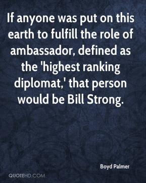 If anyone was put on this earth to fulfill the role of ambassador, defined as the 'highest ranking diplomat,' that person would be Bill Strong.