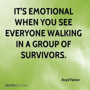 It's emotional when you see everyone walking in a group of survivors.