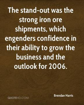 Brendan Harris - The stand-out was the strong iron ore shipments, which engenders confidence in their ability to grow the business and the outlook for 2006.