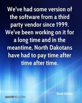 Brent Edison - We've had some version of the software from a third party vendor since 1999. We've been working on it for a long time and in the meantime, North Dakotans have had to pay time after time after time.